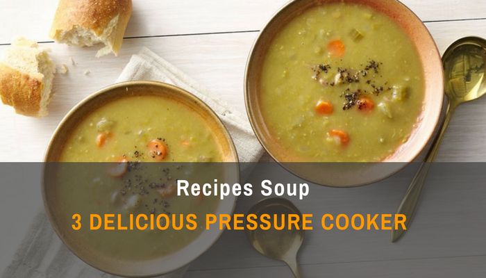 3 Delicious Pressure Cooker Recipes Soup