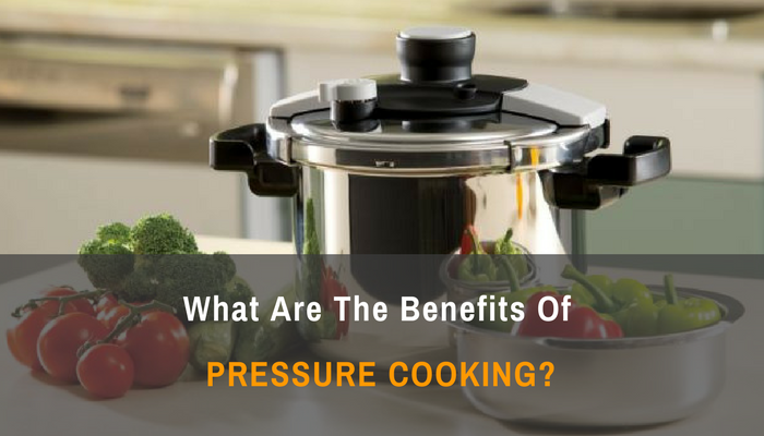 What Are the Benefits of Pressure Cooking-