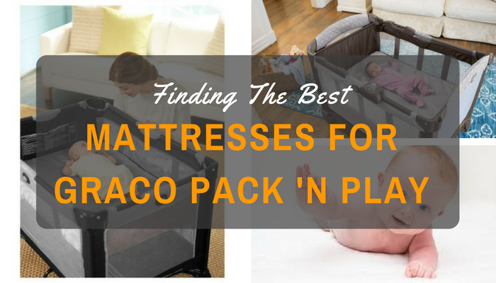 Best Mattresses For Graco Pack And Play 2019 – Reviews & Buyer's Guide