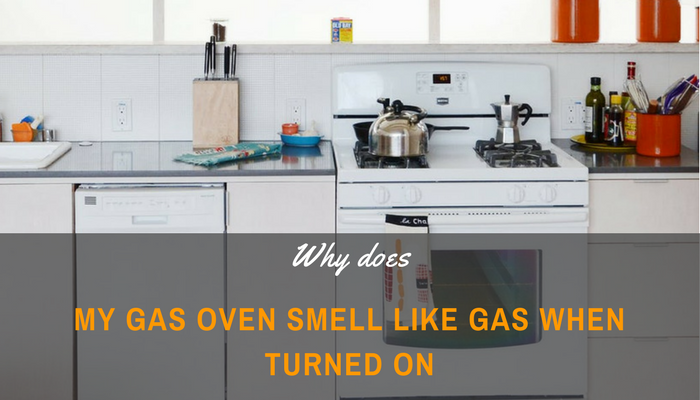 Why Does My Gas Oven Smell Like Gas When Turned On