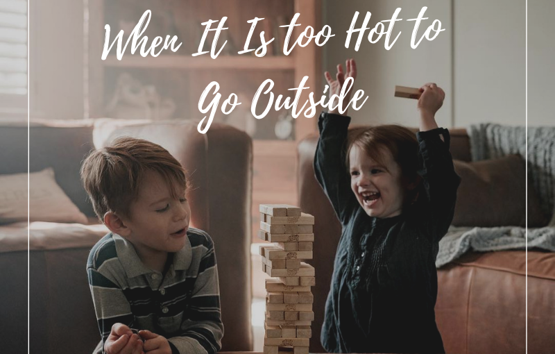 What to Do with Kids When It Is too Hot to Go Outside
